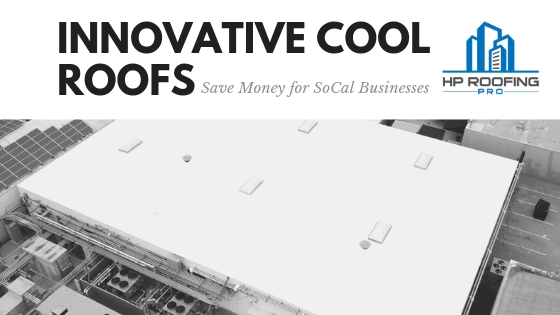 Innovative Cool Roofs From HP Roofing PRO Save Money for SoCal Businesses