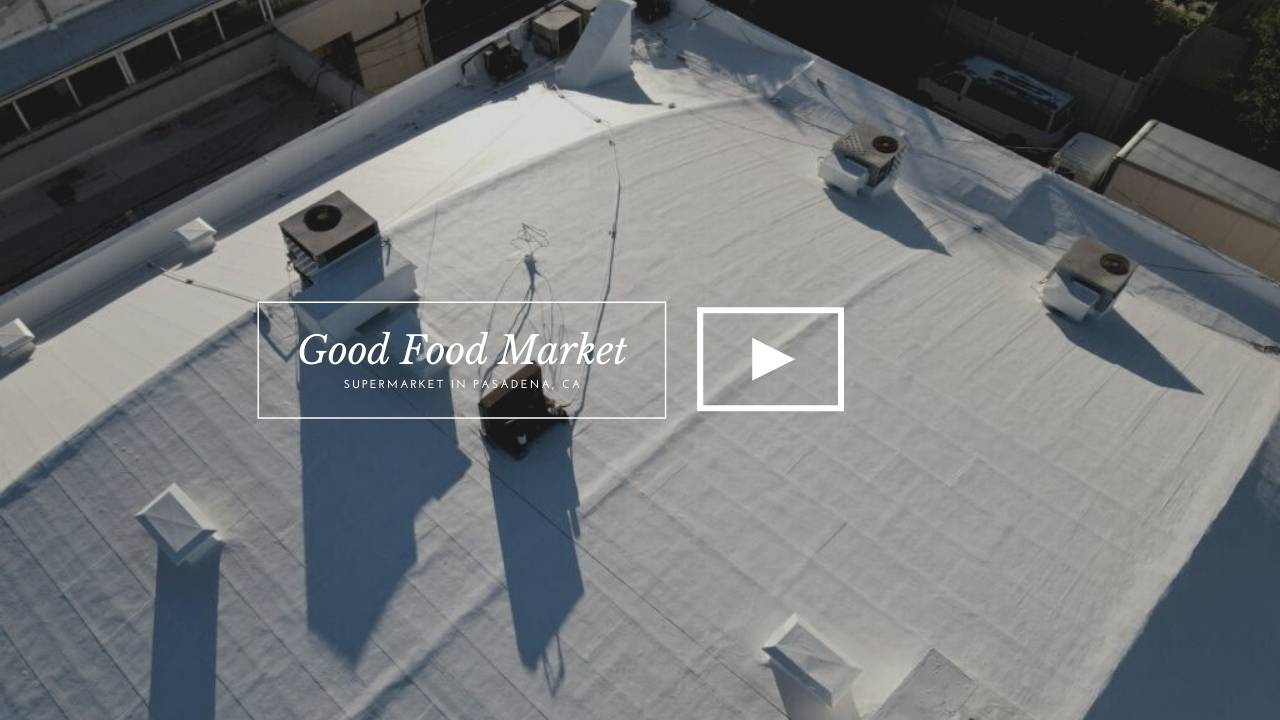 VIDEO Case Study- Good Food Market Re-Roofing In Pasadena CA